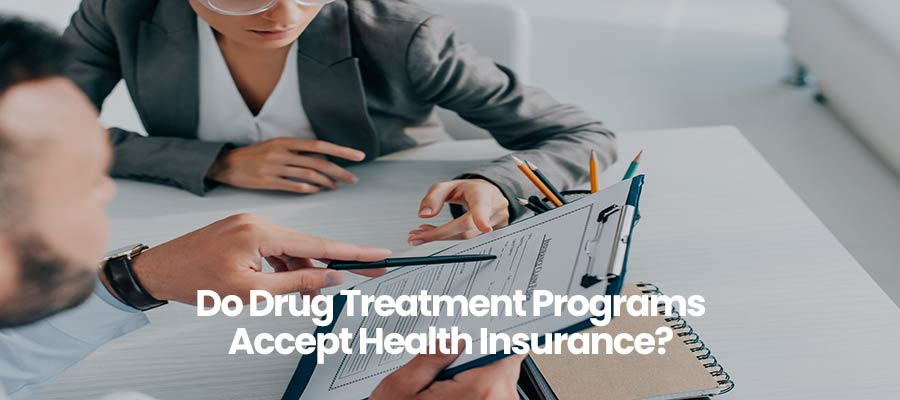 Do Drug Treatment Programs Accept Health Insurance?