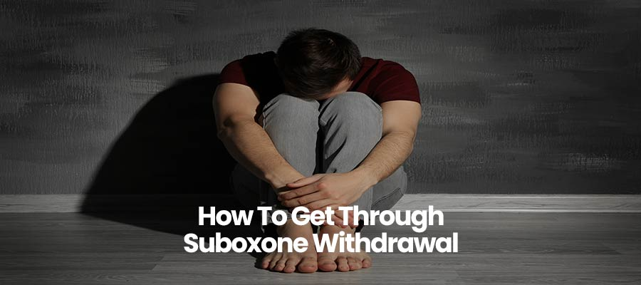 How To Get Through Suboxone Withdrawal