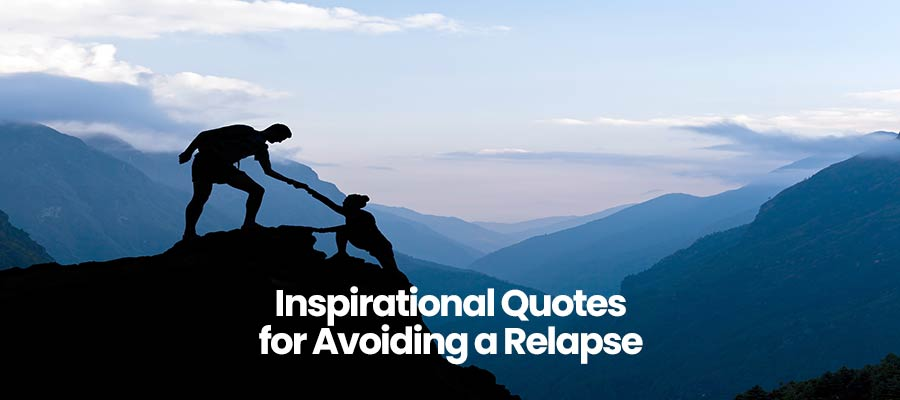Inspirational Quotes for Avoiding a Relapse