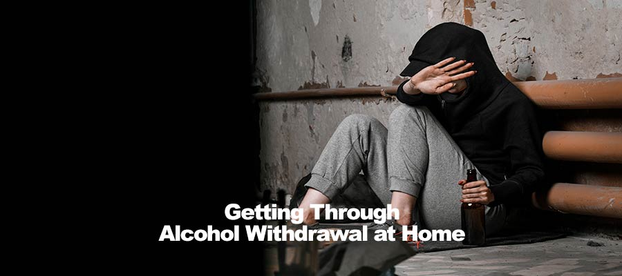 Getting Through Alcohol Withdrawal at Home