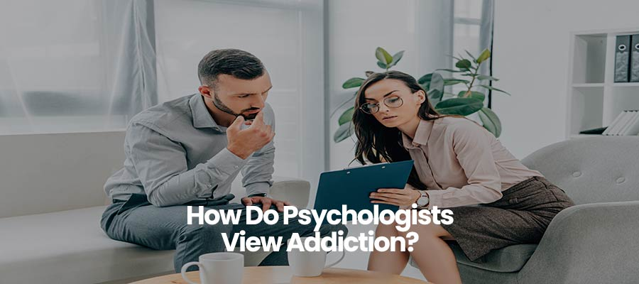 How Do Psychologists View Addiction?