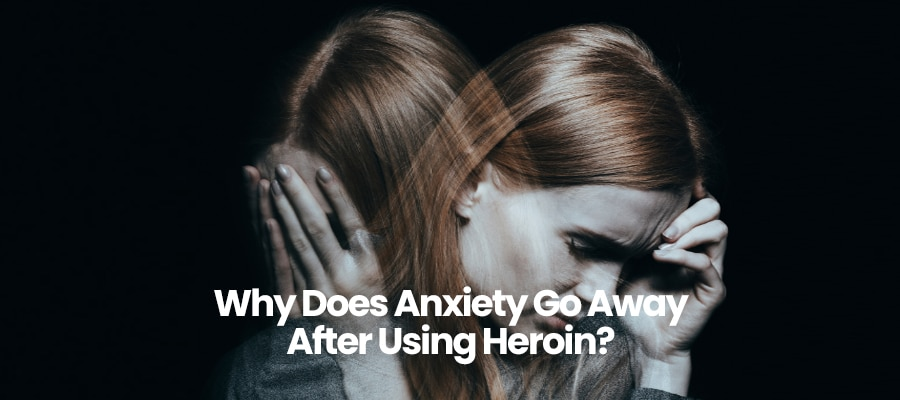 Why Does Anxiety Go Away After Using Heroin?