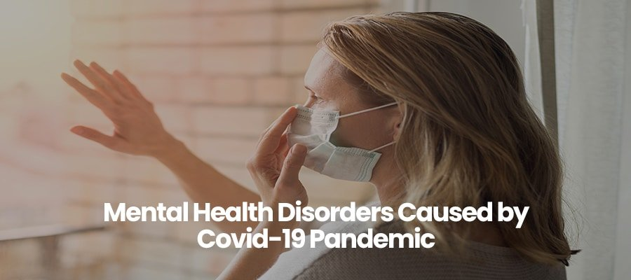 Mental Health Disorders Caused by Covid-19 Pandemic