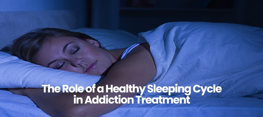 The Role of a Healthy Sleeping Cycle in Addiction Treatment