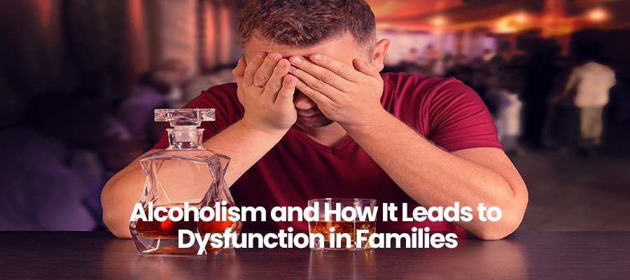 Alcoholism and How It Leads to Dysfunction in Families